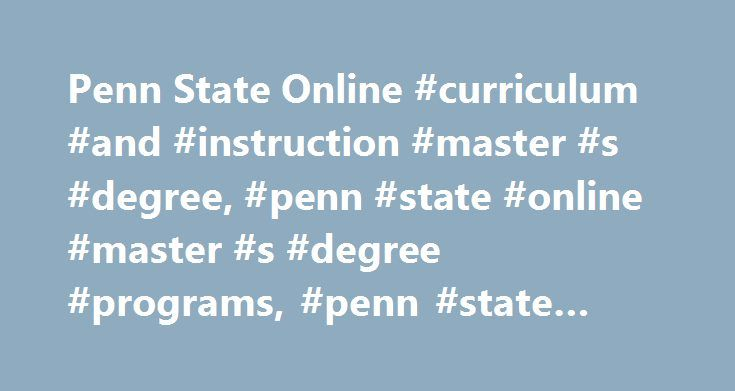 Penn State Online #curriculum #and #instruction #master #s #degree, #penn #state #online #master #s #degree #programs, #penn #state #world #campus http://idaho.remmont.com/penn-state-online-curriculum-and-instruction-master-s-degree-penn-state-online-master-s-degree-programs-penn-state-world-campus/  # Master of Education in Curriculum and Instruction Specialize with Penn State's M.Ed. in Curriculum and Instruction The Master of Education (M.Ed.) in Curriculum and Instruction is a 30-credit…