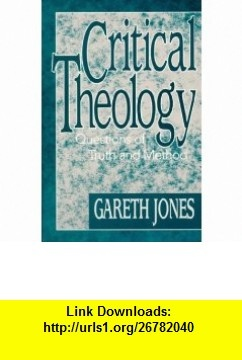 Critical Theology Questions of Truth and Method (9781557787309) Gareth Jones , ISBN-10: 1557787301  , ISBN-13: 978-1557787309 ,  , tutorials , pdf , ebook , torrent , downloads , rapidshare , filesonic , hotfile , megaupload , fileserve