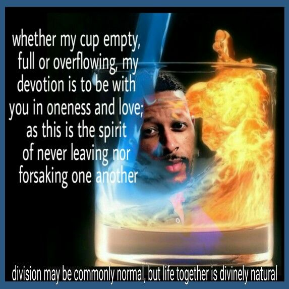 Illuminated to me this morning in communion with God.... hopefully you all can take it with you in heart today. Division may be commonly normal, but life together is Divinely natural -LeAnzar Stockley, Spiritual Enlightenment/Relationship Coach