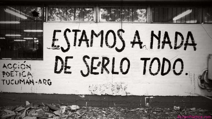 accion-poetica-argentina:  Estamos a nada de serlo todo. Acción Poética Tucumán.