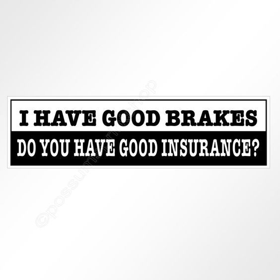 Funny car bumper sticker i have good brakes do you have good