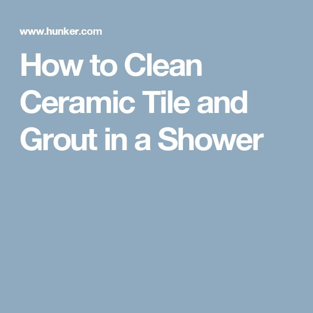 How to Clean Ceramic Tile and Grout in a Shower