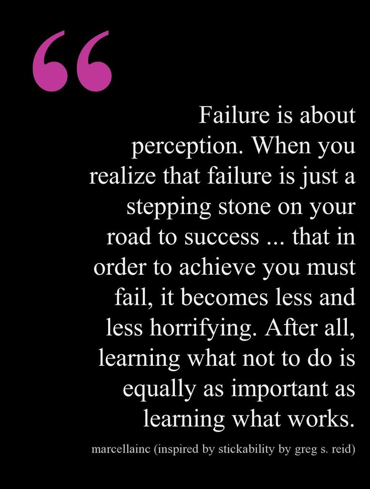 Failure is about perception.  When you realize that failure is just a stepping stone on your road to success ... that in order to achieve you must fail, it becomes less and less horrifying.  After all, learning what not to do is equally as important as learning what works.This quote courtesy of @Pinstamatic (http://pinstamatic.com)