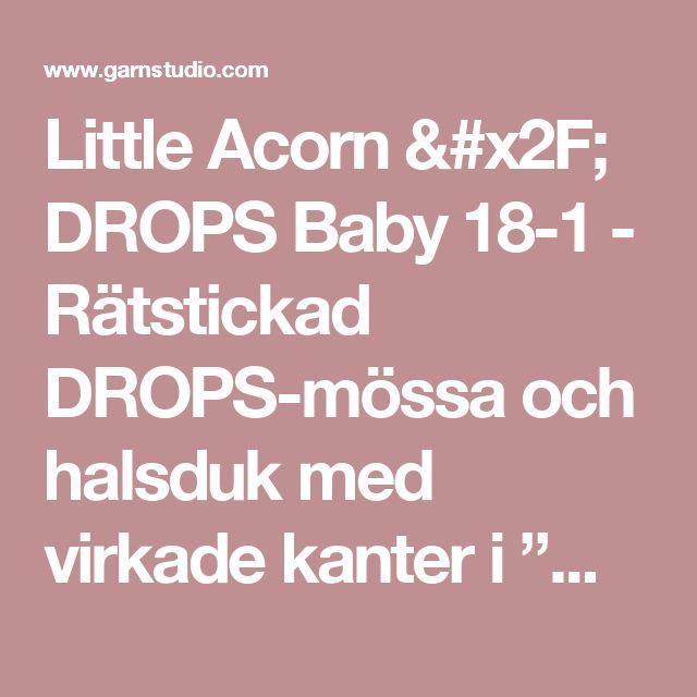 """Little Acorn / DROPS Baby 18-1 - Rätstickad DROPS-mössa och halsduk med virkade kanter i """"Merino Extra Fine"""".  - Gratis mönster från DROPS Design"""