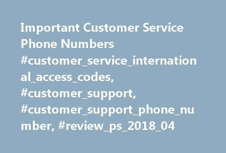 Important Customer Service Phone Numbers #customer_service_international_access_codes, #customer_support, #customer_support_phone_number, #review_ps_2018_04 http://lesotho.nef2.com/important-customer-service-phone-numbers-customer_service_international_access_codes-customer_support-customer_support_phone_number-review_ps_2018_04/  Important Customer Service Phone Numbers создано: Wells_Fargo в 29.03.2016 8:01, последнее изменение от 29.03.2016 8:01 внесено: Wells_Fargo Here are some of the…
