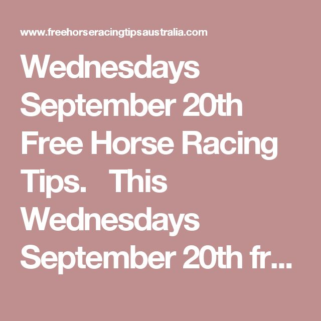 Wednesdays September 20th Free Horse Racing Tips.  This Wednesdays September 20th free horse racing tips covering the 1st 3 races everywhere...