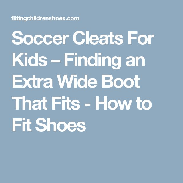 Soccer Cleats For Kids – Finding an Extra Wide Boot That Fits - How to Fit Shoes