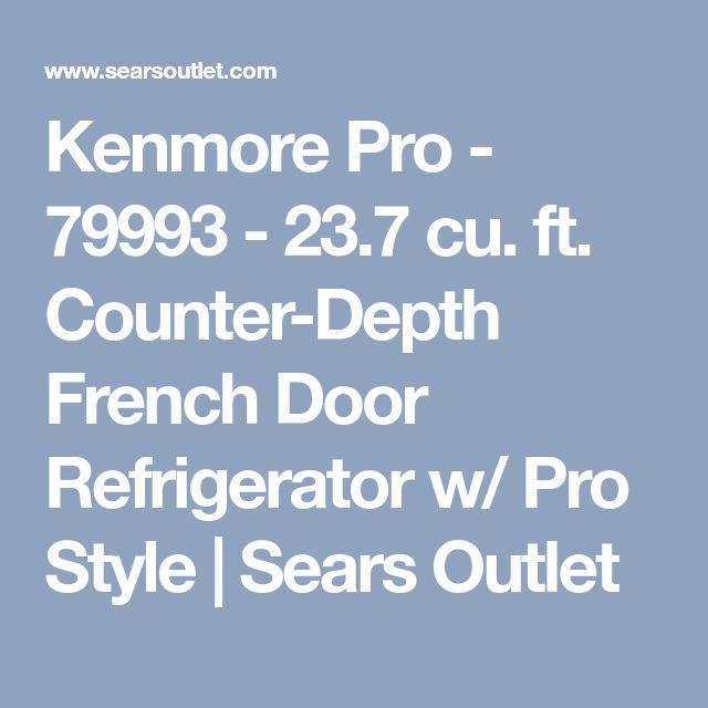 Kenmore Pro - 79993 - 23.7 cu. ft. Counter-Depth French Door Refrigerator w/ Pro Style | Sears Outlet