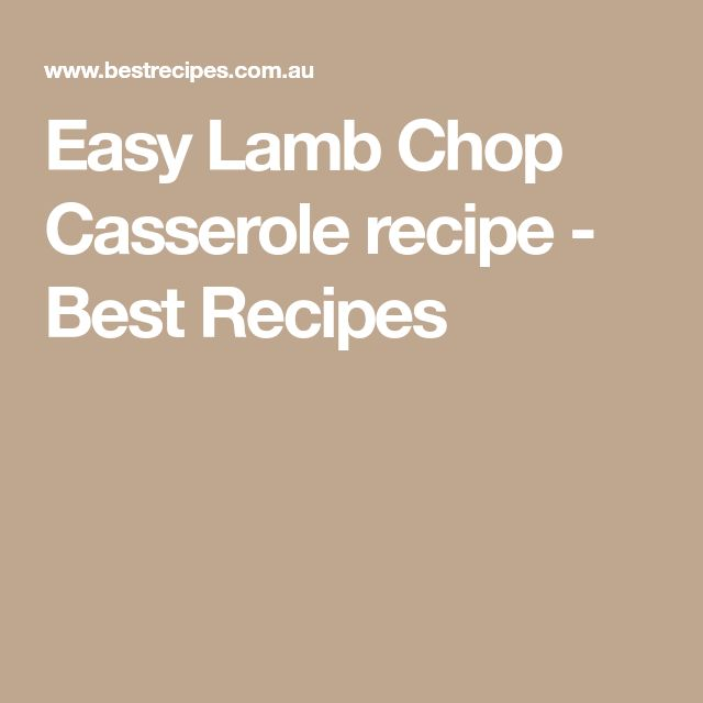 Easy Lamb Chop Casserole recipe - Best Recipes