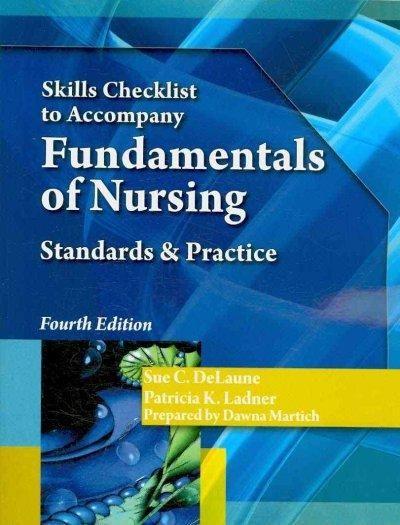 Skills Checklist to Accompany Fundamentals of Nursing: Standards & Practice