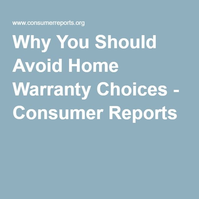 Why You Should Avoid Home Warranty Choices - Consumer Reports