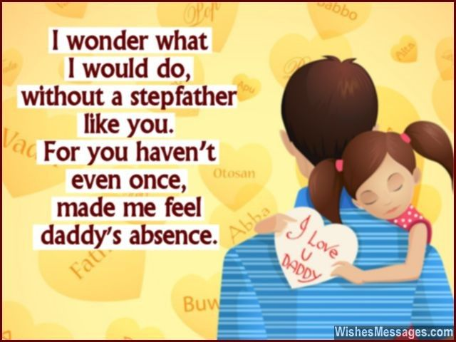 I wonder what I would do, without a stepfather like you. For you haven't even once, made me daddy's absence. via WishesMessages.com