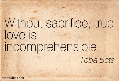 True Love Sacrifice Quotes | true love is incomprehensible. sacrifice, love. Meetville Quotes