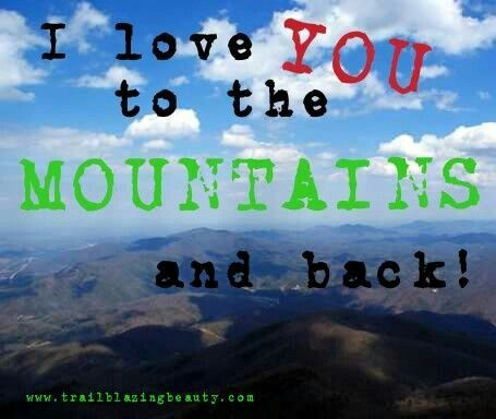 "Hiking Quote: ""I love you to the MOUNTAINS and back""! Follow me at @outdoorsygirllife on Facebook."