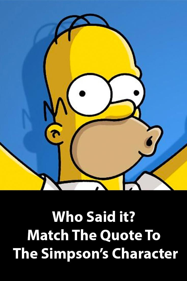 The ground-breaking realism and emotion that the characters portrayed paved way for the most famous quotes from the show. Want to put your mind to test? Find out who said it and match the quote to the correct Simpson's character: