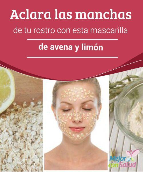 Aclara las manchas de tu rostro con esta mascarilla de avena y limón   La mascarilla de avena y limón es un producto económico y alternativo para disminuir las manchas en el rostro. Te enseñamos a prepararla.