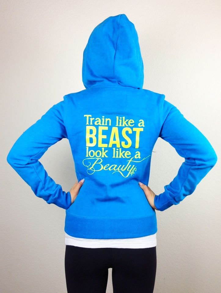Train Like a Beast Look Like a Beauty Zip Up Hoodie $35. Thermal lining too! Great quality.