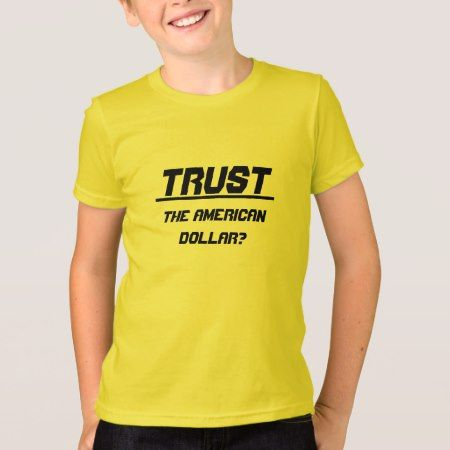 Trust the american dollar T-Shirt - click/tap to personalize and buy