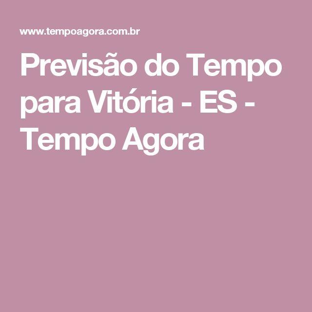 Previsão do Tempo para Vitória - ES - Tempo Agora