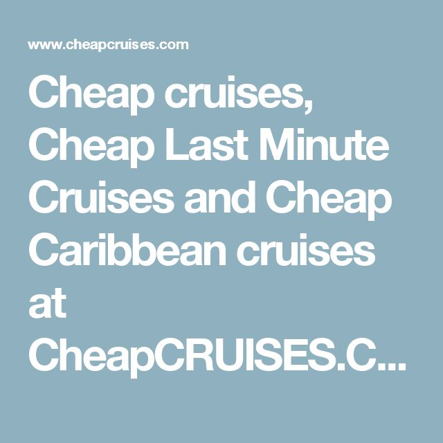 Cheap cruises, Cheap Last Minute Cruises and Cheap Caribbean cruises at CheapCRUISES.COM. This is the site that had awesome deals