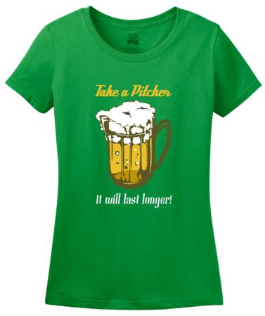 Take a Pitcher, It Will Last Longer!   Women's T-Shirt #annarbortees #stpatricksday #irish #shirts #womens