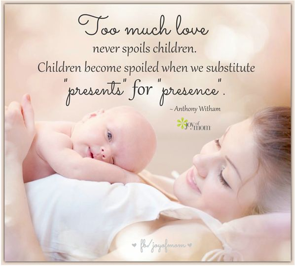 """Too much love never spoils children. Children become spoiled when we substitute """"presents"""" for """"presence"""". ~ Anthony Witham."""