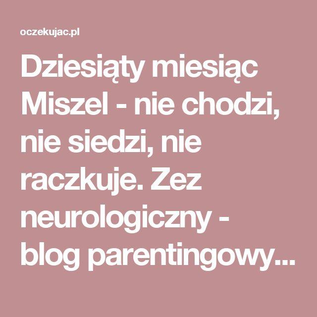 Dziesiąty miesiąc Miszel - nie chodzi, nie siedzi, nie raczkuje. Zez neurologiczny - blog parentingowy Oczekujac.pl najpopularniejszy blog parentingowy pisany przez rodziców