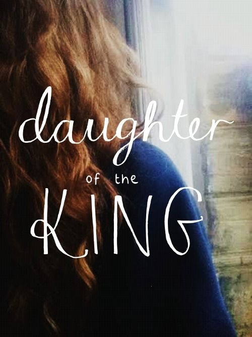 I am the daughter of the King.... so technically I'm a princess afterall