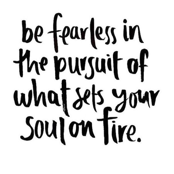 Be fearless in the pursuit of what sets your soul on fire // Quotes that will inspire you to become the best version of you (The PumpUp Blog)