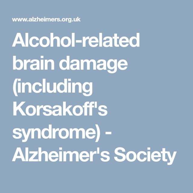Alcohol-related brain damage (including Korsakoff's syndrome) - Alzheimer's Society