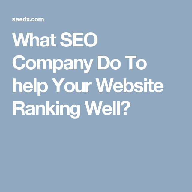 What SEO Company Do To help Your Website Ranking Well?
