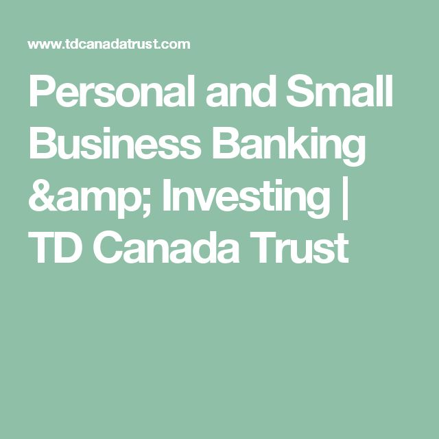 Personal and Small Business Banking & Investing | TD Canada Trust