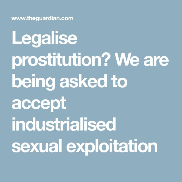 Legalise prostitution? We are being asked to accept industrialised sexual exploitation