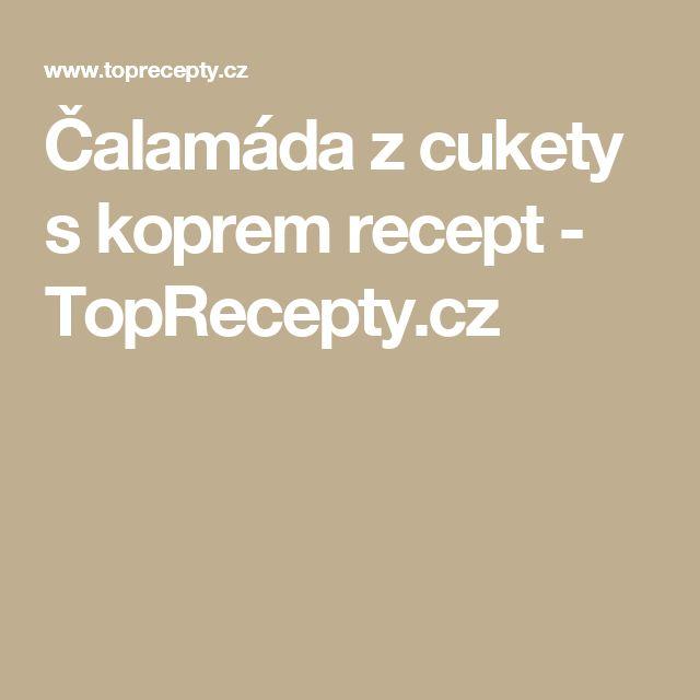 Čalamáda z cukety s koprem recept - TopRecepty.cz