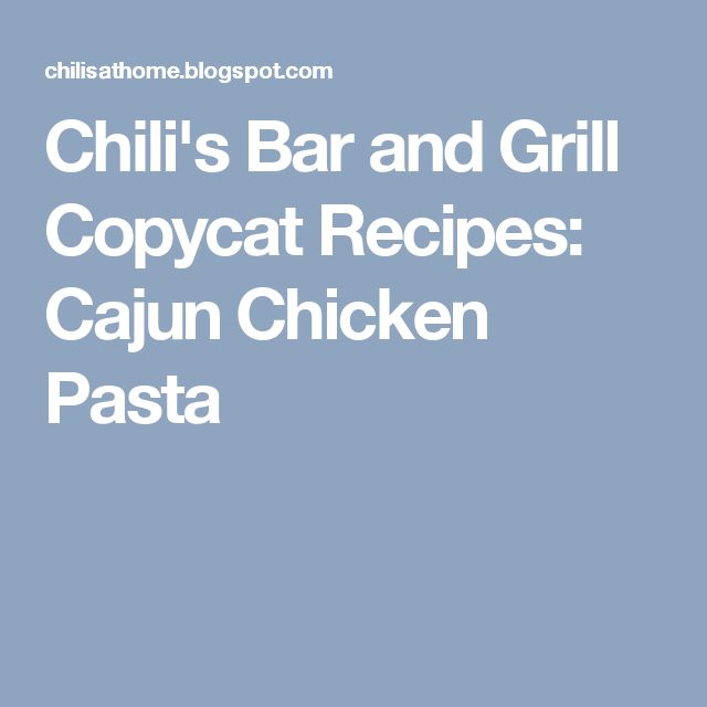 Chili's Bar and Grill Copycat Recipes: Cajun Chicken Pasta