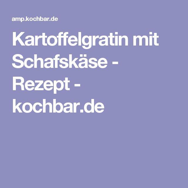 Kartoffelgratin mit Schafskäse - Rezept - kochbar.de