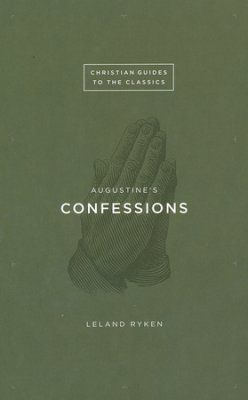 Christian Guide to the Classics - Augustine's Confessions  -     By: Leland Ryken of Wheaton College.