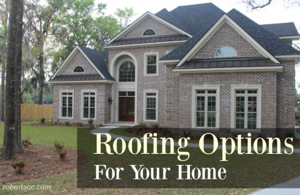 A Review of Roofing Options for Your Home: http://robertscc.com/roofing-options-for-your-home/