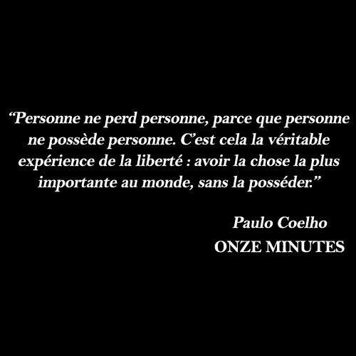 Personne ne perd personne, parce que personne ne possède personne. C'est cela la véritable expérience de la liberté : avoir la chose la plus importante au monde, sans la posséder. Paulo Coelho