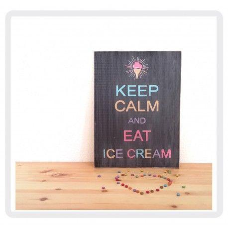 KEEP CALM and EAT ICE CREAM panneau deco en bois 30 x 40 cm