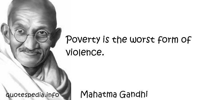 http://www.quotespedia.info/quotes-about-imperfection-poverty-is-the-worst-form-of-violence-a-8663.html