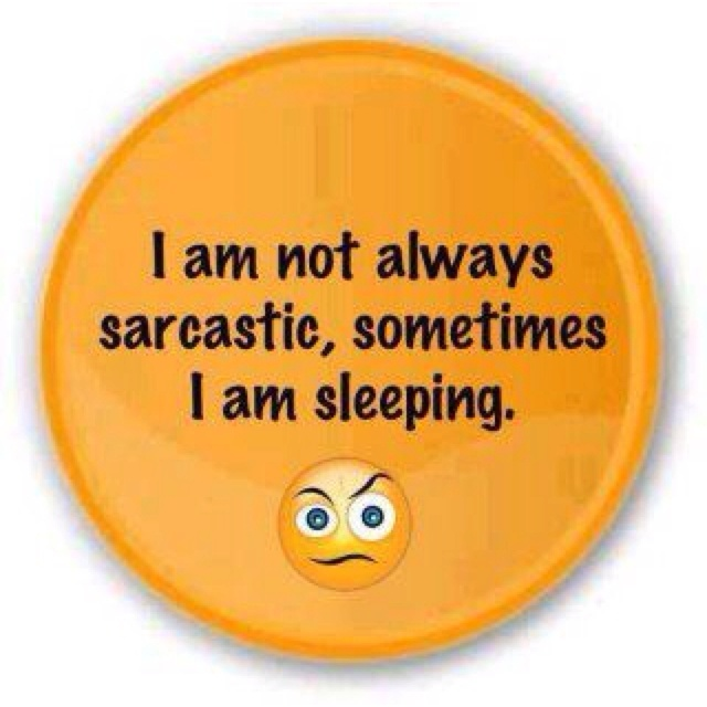 SarcasmSarcasm, Laugh, Quotes, Smilefunni Things, Funny Stuff, Humor, Sleep, Sarcastic, True Stories