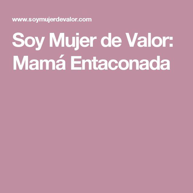 Soy Mujer de Valor: Mamá Entaconada