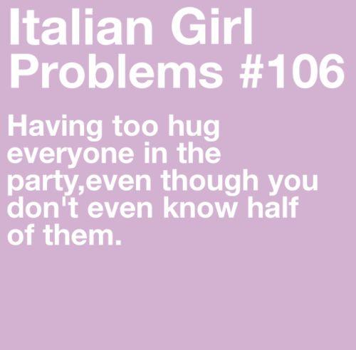 Not really a problem....I'm a hugger....cause I'm Italian ....LOL