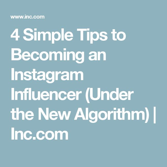4 Simple Tips to Becoming an Instagram Influencer (Under the New Algorithm)   Inc.com