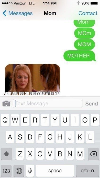 The Mean Girls mom:   26 Mom Texts That Will Make You Laugh Way Harder Than You Should