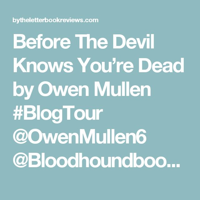 Before The Devil Knows You're Dead by Owen Mullen #BlogTour @OwenMullen6 @Bloodhoundbook | bytheletterbookreviews