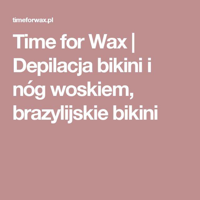 Time for Wax | Depilacja bikini i nóg woskiem, brazylijskie bikini