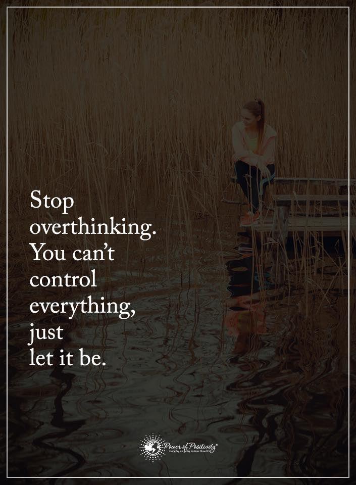 Stop overthinking. You can't control everything, just let it be.  #powerofpositivity #positivewords  #positivethinking #inspirationalquote #motivationalquotes #quotes #overthinking