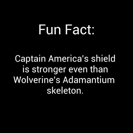Fun Fact: Captain America's shield is  stronger even than Wolverine's  Adamantium skeleton.